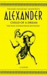 Alexander: Child of a Dream (Aléxandros, #1) - Valerio Massimo Manfredi, Iain Halliday