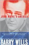 John Wayne's America: The Politics of Celebrity - Garry Wills