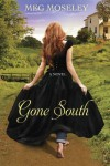 Gone South: A Novel - Meg Moseley