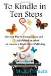 To Kindle in Ten Steps: The Easy Way to Format, Create and Self-Publish an eBook on Amazon's Kindle Direct Publishing - M.A. Demers