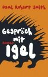 Gespräch mit Igel - Paul Robert Smith, Eva Bauche-Eppers