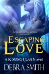 Escaping Love (Koning Clan, #2) - Debra  Smith