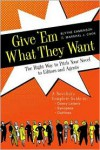 Give 'Em What They Want: The Right Way to Pitch Your Novel to Editors and Agents, A Novelist's Complete Guide to : Query Letters, Synopses, Outlines - Blythe Camenson, Marshall J. Cook