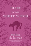 Diary of the White Witch: A Witches of East End Prequel - Melissa  de la Cruz
