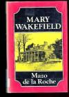 Mary Wakefield (Whiteoaks series) - Mazo de la Roche