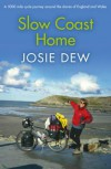 Slow Coast Home: A 5,000-Mile Cycle Journey Around the Shores of England and Wales - Josie Dew