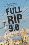 Full-Rip 9.0: The Next Big Earthquake in the Pacific Northwest - Sandi Doughton