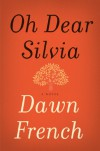 Oh Dear Silvia: A Novel - Dawn French
