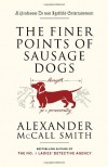 The Finer Points of Sausage Dogs - Alexander McCall Smith