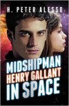 Midshipman Henry Gallant in Space - H. Peter Alesso