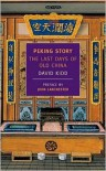 Peking Story: The Last Days of Old China - David Kidd, John Lanchester