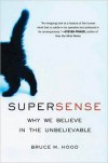 SuperSense: Why We Believe in the Unbelievable - Bruce M. Hood