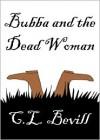 Bubba and the Dead Woman - C.L. Bevill