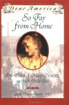 So Far From Home: the Diary of Mary Driscoll, an Irish Mill Girl, Lowell, Massachusetts, 1847 - Barry Denenberg