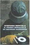 Il primo miracolo di George Harrison - Stefania Bertola