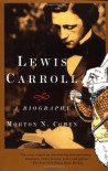 Lewis Carroll: A Biography - Morton N. Cohen
