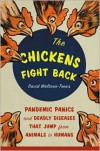 """The Chickens Fight Back"": Pandemic Panics and Deadly Diseases that Jump From Animals to Humans - David Waltner-Toews"