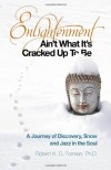 Enlightenment Ain't What It's Cracked Up To Be: A Journey of Discovery, Snow and Jazz in the Soul - Robert K. c. Forman
