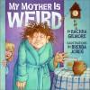 My Mother Is Weird - Rachna Gilmore