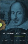 Religion Around Shakespeare - Peter Iver Kaufman