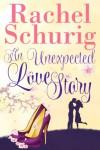 An Unexpected Love Story - Rachel Schurig
