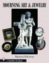 Mourning Art & Jewelry (Schiffer Art Books) - Maureen DeLorme