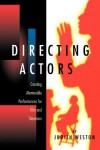 Directing Actors: Creating Memorable Performances for Film & Television - Judith Weston