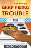 Deep Fried Trouble - Tyora Moody