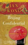 Beijing Confidential: A Tale of Comrades Lost and Found - Jan Wong