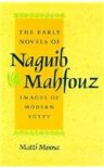 The Early Novels of Naguib Mahfouz: Images of Modern Egypt - Matti Moosa