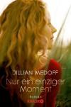 Nur ein einziger Moment: Roman - Jillian Medoff