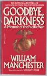 Goodbye, Darkness: A Memoir of the Pacific War - William Raymond Manchester