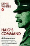 Haigs Command: A Reassessment - Denis Winter