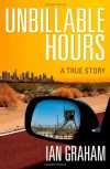 Unbillable Hours: A True Story - Ian Graham