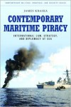 Contemporary Maritime Piracy: International Law, Strategy, and Diplomacy at Sea (Contemporary Military, Strategic, and Security Issues) - James Kraska