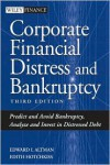 Corporate Financial Distress and Bankruptcy: Predict and Avoid Bankruptcy, Analyze and Invest in Distressed Debt , 3rd Edition - Edward I. Altman