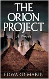 The Orion Project: A Novel - Edward Marin