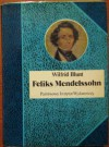 Feliks Mendelssohn. Na skrzydłach pieśni - Wilfrid Blunt