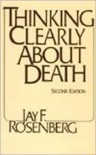 Thinking Clearly About Death, 2nd Ed. (Hackett Publishing) - Jay F. Rosenberg