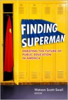 Finding Superman: Debating the Future of Public Education in America - Watson Scott Swail