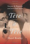 Tete-a-Tete: Simone de Beauvoir and Jean-Paul Sartre - Hazel Rowley