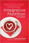 Integrative Nutrition: Your Guide to a Happier, Healthier Life - Joshua Rosenthal