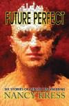 Future Perfect: Six Stories of Genetic Engineering - Nancy Kress