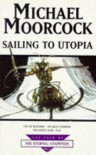 Sailing to Utopia (Tale of the Eternal Champion) - Michael Moorcock