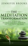 The Meditation Transformation: How to Relax and Revitalize Your Body, Your Work, and Your Perspective Today - Jennifer Brooks