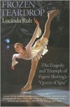 """Frozen Teardrop: The Tragedy and Triumph of Figure Skating's """"Queen of Spin"""" - Lucinda Ruh"""