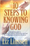 10 Steps to Knowing God, a Discipleship Guide to Developing an Intimate Relationship with God - Liz Linssen