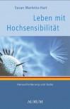 Leben Mit Hochsensibilität: Herausforderung Und Gabe - Susan Marletta-Hart, Frank Ziesing