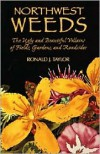 Northwest Weeds: The Ugly and Beautiful Villains of Fields, Gardens, and Roadsides - Ronald J. Taylor