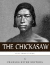 Native American Tribes: The History and Culture of the Chickasaw - Charles River Editors